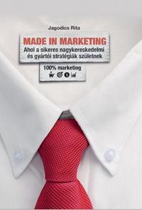 Jagodics Rita: Made in Marketing - Ahol a sikeres nagykereskedmi és gyártói stratégiák születnek -  (Könyv)