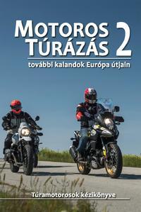 Szimcsák Attila, Dobos Zoltán: Motoros túrázás 2. - További kalandok Európa útjain -  (Könyv)