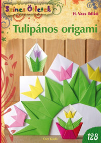 H. Vass Ildikó: Tulipános origami - Fejlesztés kicsiknek és nagyoknak -  (Könyv)