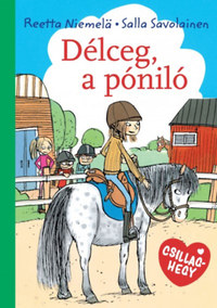 Reetta Niemelä, Salla Savolainen: Délceg, a póniló -  (Könyv)