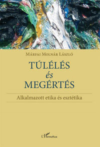 Márfai Molnár László: Túlélés és megértés - Alkalmazott etika és esztétika -  (Könyv)