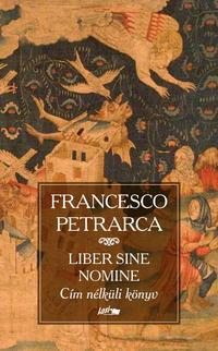 Francesco Petrarca: Cím nélküli könyv - Liber sine nomine -  (Könyv)