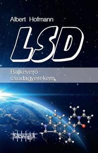 Albert Hofmann: LSD - Bajkeverő csodagyerekem -  (Könyv)