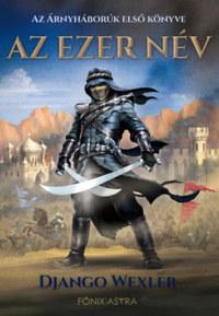 Django Wexler: Az Ezer Név - Árnyháborúk 1. -  (Könyv)