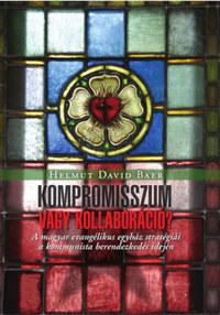Helmut David Baer: Kompromisszum vagy kollaboráció - A magyar evangélikus egyház stratégiái a kommunista berendezkedés idején -  (Könyv)