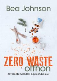 Bea Johnson: Zero Waste otthon - Kevesebb hulladék, egyszerűbb élet -  (Könyv)