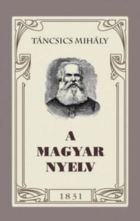 Táncsics Mihály: A magyar nyelv -  (Könyv)