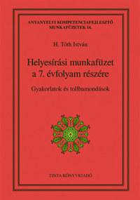 Helyesírási munkafüzet a 7. évfolyam részére - Gyakorlatok és tollbamondások -  (Könyv)