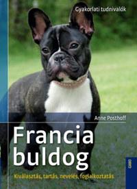 Anne Posthoff: Francia buldog - Kiválasztás, tartás, nevelés, foglalkoztatás -  (Könyv)