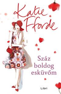 Katie Fforde: Száz boldog esküvőm -  (Könyv)