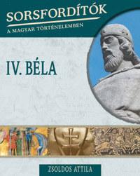 Zsoldos Attila: Sorsfordítók a magyar történelemben - IV. Béla -  (Könyv)