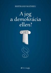 Bertrand Mathieu: A jog a demokrácia ellen? -  (Könyv)