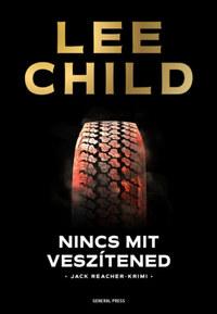 Lee Child: Nincs mit veszítened -  (Könyv)