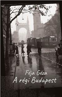 Féja Géza: A régi Budapest -  (Könyv)