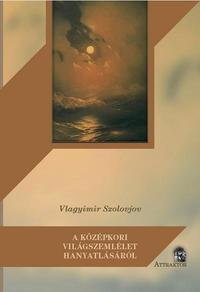 Vlagyimir Szolovjov: A középkori világszemlélet hanyatlásáról -  (Könyv)