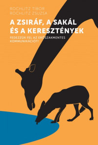 Rochlitz Tibor, Rochlitz Zsuzsa: A zsiráf, a sakál és a keresztények - Fedezzük fel az erőszakmentes kommunikációt! -  (Könyv)