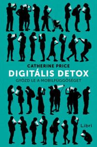 Catherine Price: Digitális detox - Győzd le a mobilfüggőséget -  (Könyv)