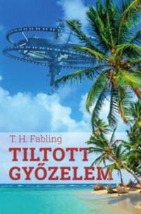 T. H. Fabling: Tiltott győzelem -  (Könyv)