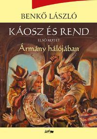 Benkő László: Káosz és rend I. - Ármány hálójában -  (Könyv)