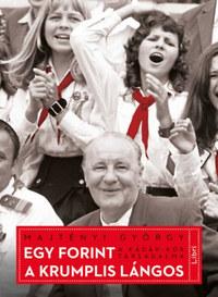 Majtényi György: Egy forint a krumplis lángos - A Kádár-kor társadalma -  (Könyv)