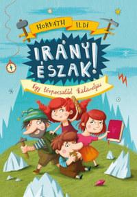 Horváth Ildi: Irány Észak! - Egy törpecsalád kalandjai -  (Könyv)