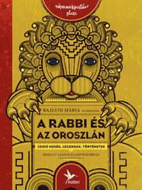 Bajzáth Mária: A rabbi és az oroszlán - Zsidó mesék, legendák, történetek -  (Könyv)
