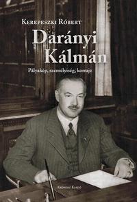 Kerepeszki Róbert: Darányi Kálmán - Pályakép, személyiség, korrajz -  (Könyv)