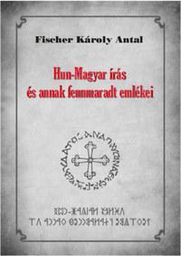 Fischer Károly Antal: Hun-Magyar írás és annak fennmaradt emlékei -  (Könyv)