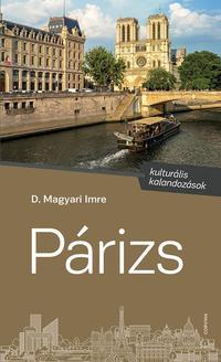 D. Magyari Imre: Párizs - kulturális kalandozások -  (Könyv)
