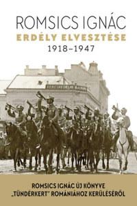 Romsics Ignác: Erdély elvesztése - 1918-1947 -  (Könyv)