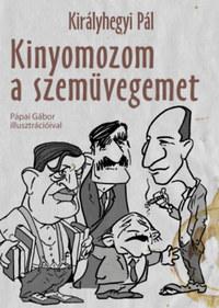 Királyhegyi Pál: Kinyomozom a szemüvegemet - Kiadatlan írások 1945-1981 -  (Könyv)
