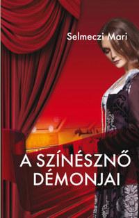 Selmeczi Mari: A színésznő démonjai -  (Könyv)