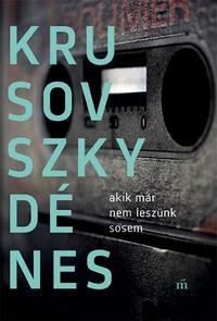 Krusovszky Dénes: Akik már nem leszünk sosem -  (Könyv)