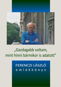 Gazdagabb voltam, mint hinni bármikor is adatott - Ferenczi László emlékkönyv -  (Könyv)