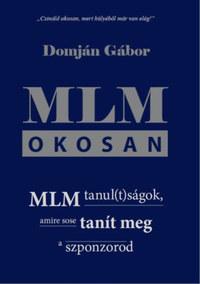 Domján Gábor: MLM okosan - MLM tanul(t)ságok, amire sose tanít meg a szponzorod -  (Könyv)