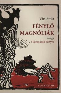 Vári Attila: Fénylő magnóliák - avagy a látomások könyve -  (Könyv)