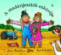 Julia Donaldson, Axel Scheffer: A madárijesztők esküvője -  (Könyv)