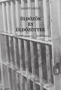 Bálint László: Üldözők és üldözöttek - A kommunista diktatúrában -  (Könyv)
