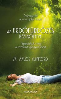 M. Amos Clifford: Az erdőfürdőzés kézikönyve - Tapasztaljuk meg a természet gyógyító erejét -  (Könyv)