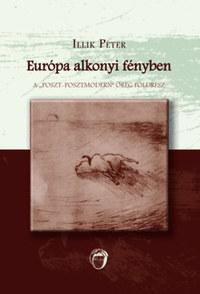 """Illik Péter: Európa alkonyi fényben - A """"poszt-posztmodern"""" öreg földrész -  (Könyv)"""