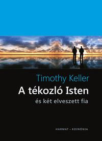 Timothy Keller: A tékozló Isten és két elveszett fia -  (Könyv)
