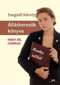 Szegedi Károly: Álláskeresők könyve - Hogy jól csináld! -  (Könyv)