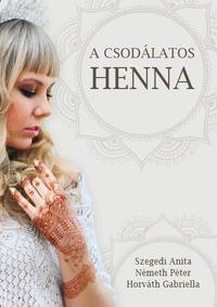 Szegedi Anita, Németh Péter, Horváth Gabriella: A csodálatos henna -  (Könyv)