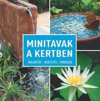 Daniel Böswirth, Alice Thinschmidt: Minitavak a kertben - Kialakítás - beültetés - gondozás -  (Könyv)