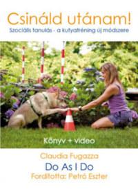 Claudia Fugazza: Do as I do - Csináld utánam - Szociális tanulás, új módszer a kutyakiképzésben -  (Könyv)