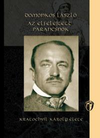 Domonkos László: Az elfelejtett parancsnok - Kratochvil Károly élete -  (Könyv)