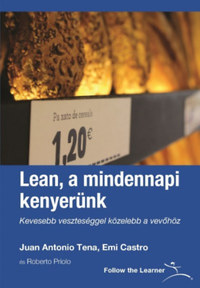 Juan Antonio Tena, Emi Castro: Lean, a mindennapi kenyerünk - Kevesebb veszteséggel közelebb a vevőhöz -  (Könyv)
