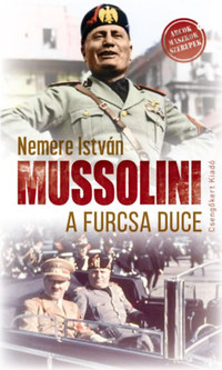 Nemere István: Mussolini, a furcsa Duce -  (Könyv)