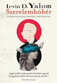 Irvin D. Yalom: Szerelemhóhér - és más pszichoterápiás történetek -  (Könyv)