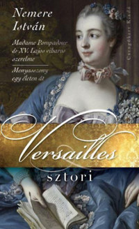 Nemere István: Versailles-sztori - Madame Pompadour és XV. Lajos viharos szerelme -  (Könyv)